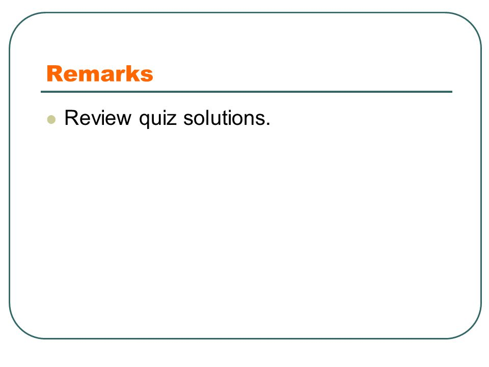 Remarks Review quiz solutions.
