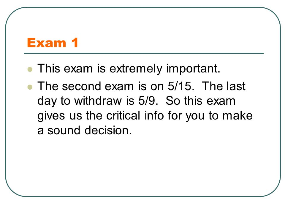 Exam 1 This exam is extremely important. The second exam is on 5/15.