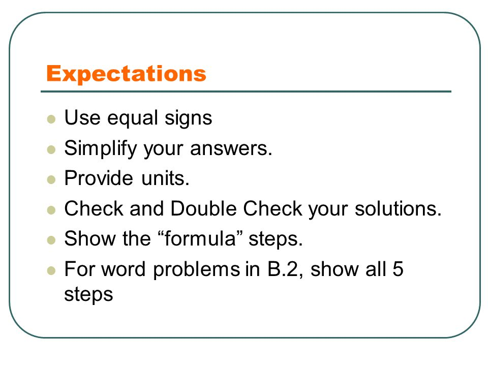 Expectations Use equal signs Simplify your answers.