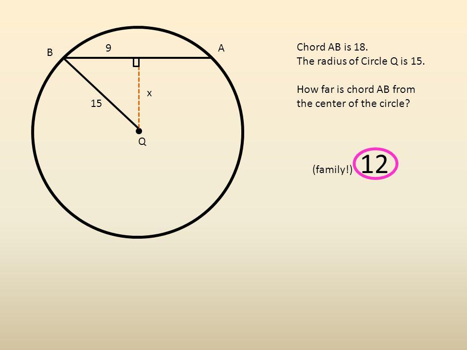 A B Q Chord AB is 18. The radius of Circle Q is 15.