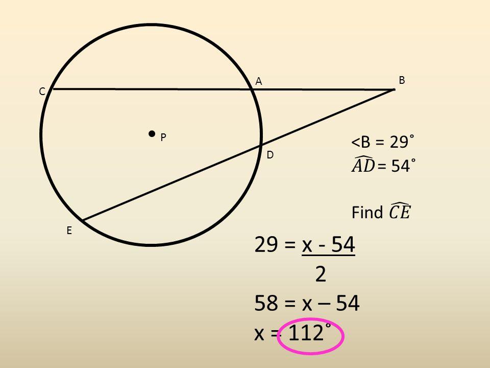 B C D P A E 29 = x - 54 2 58 = x – 54 x = 112˚