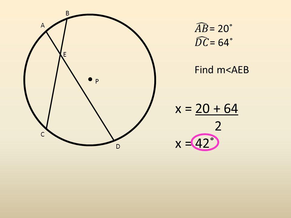 A B C D P E x = 20 + 64 2 x = 42˚