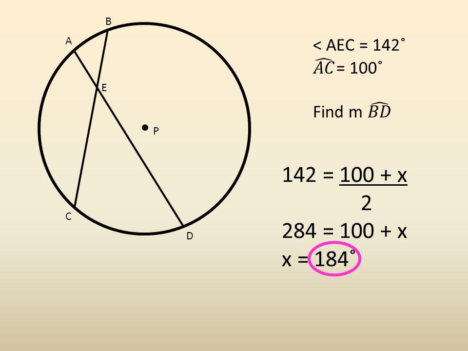 A B C D P E 142 = 100 + x 2 284 = 100 + x x = 184˚