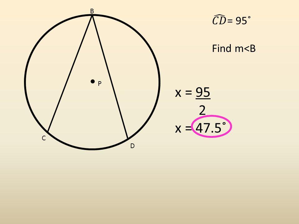 B C D P x = 95 2 x = 47.5˚
