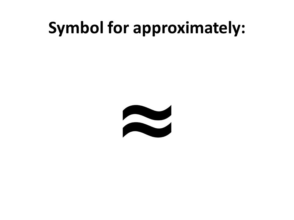 Symbol for approximately: