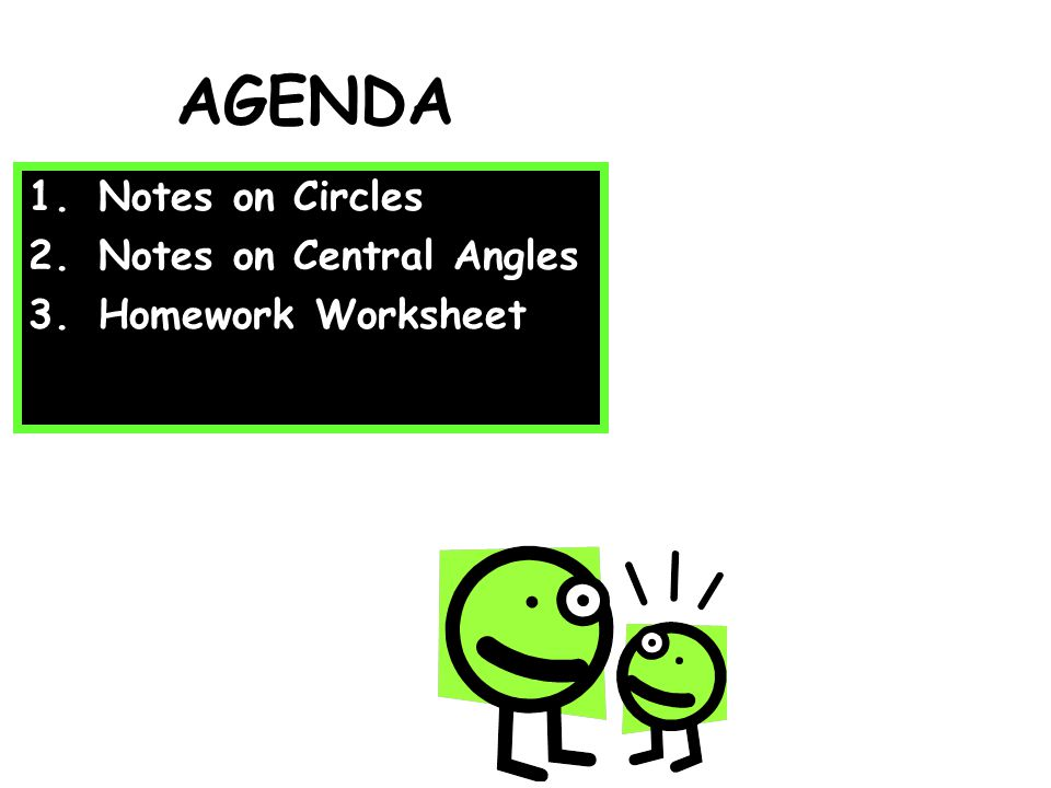 AGENDA 1.Notes on Circles 2.Notes on Central Angles 3.Homework Worksheet