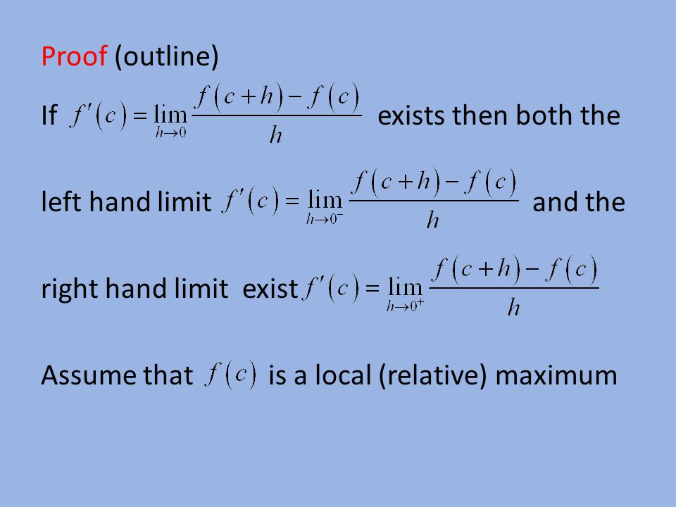 Proof (outline) If exists then both the left hand limit and the right hand limit exist Assume that is a local (relative) maximum