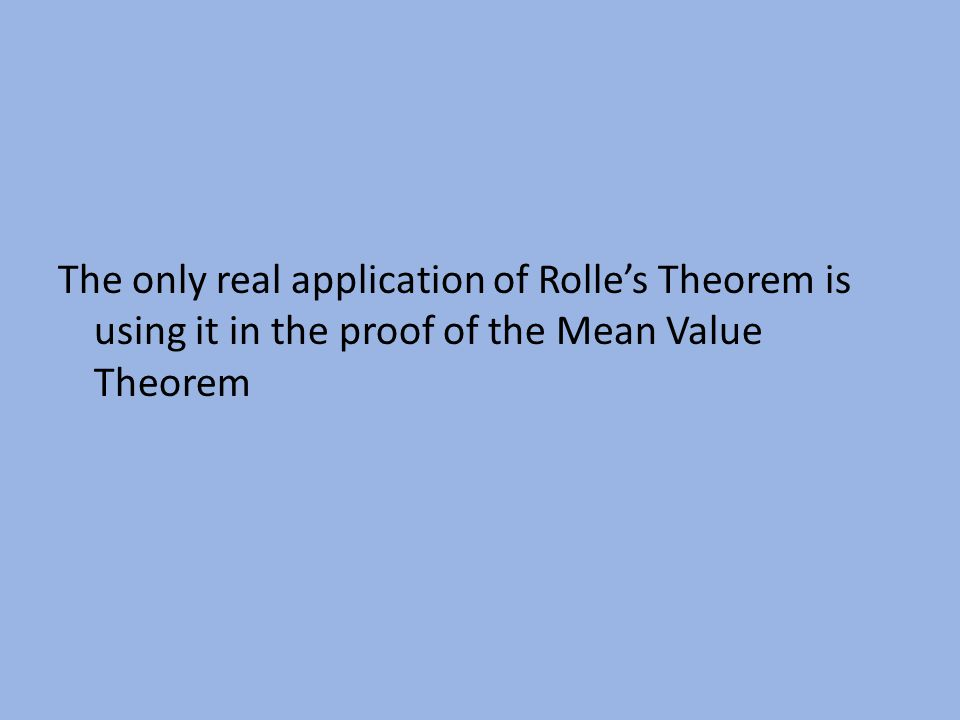The only real application of Rolle's Theorem is using it in the proof of the Mean Value Theorem