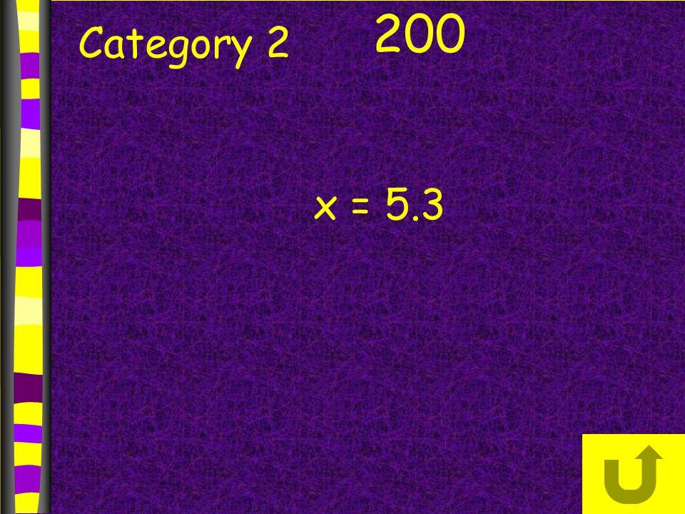 Category 2 200 x = 5.3
