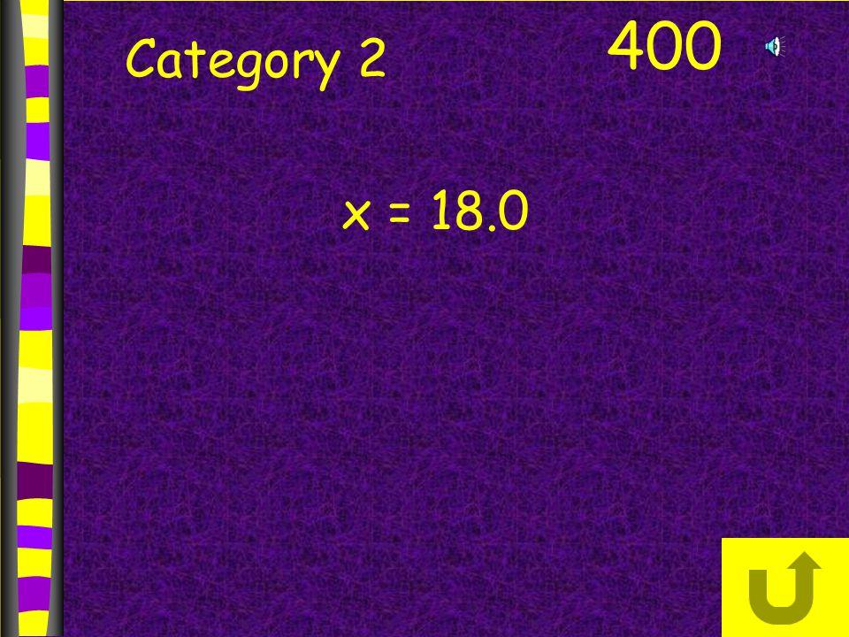 Category 2 400 x = 18.0
