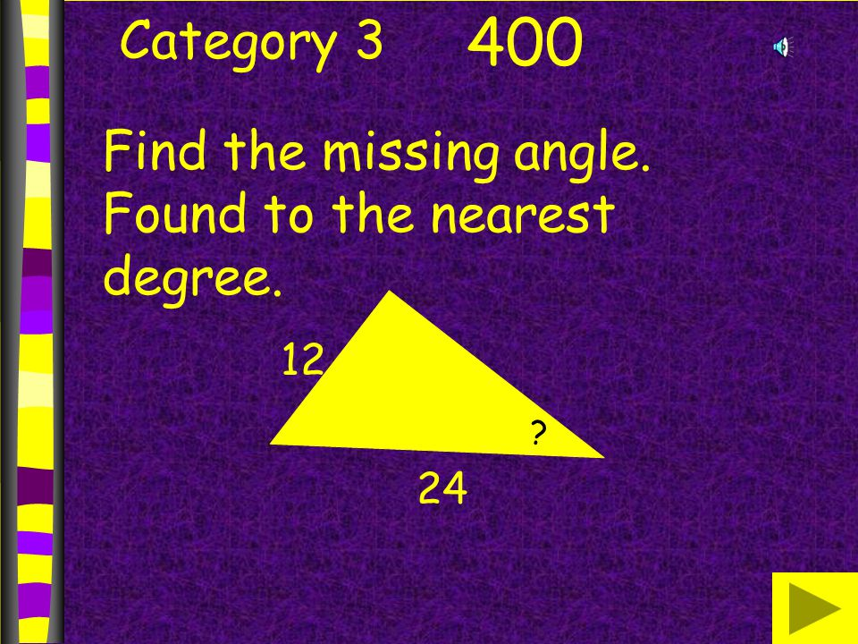 Category 3 400 Find the missing angle. Found to the nearest degree. 12 24 ?