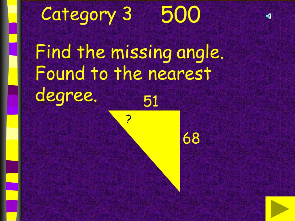 Category 3 500 Find the missing angle. Found to the nearest degree. 68 51 ?