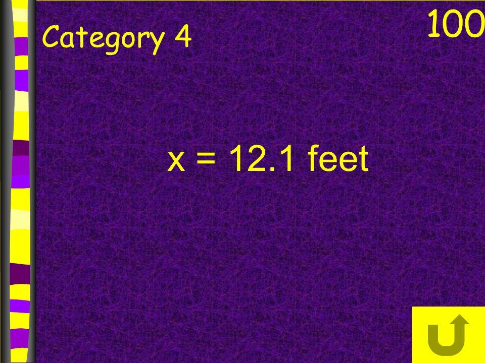 100 Category 4 x = 12.1 feet