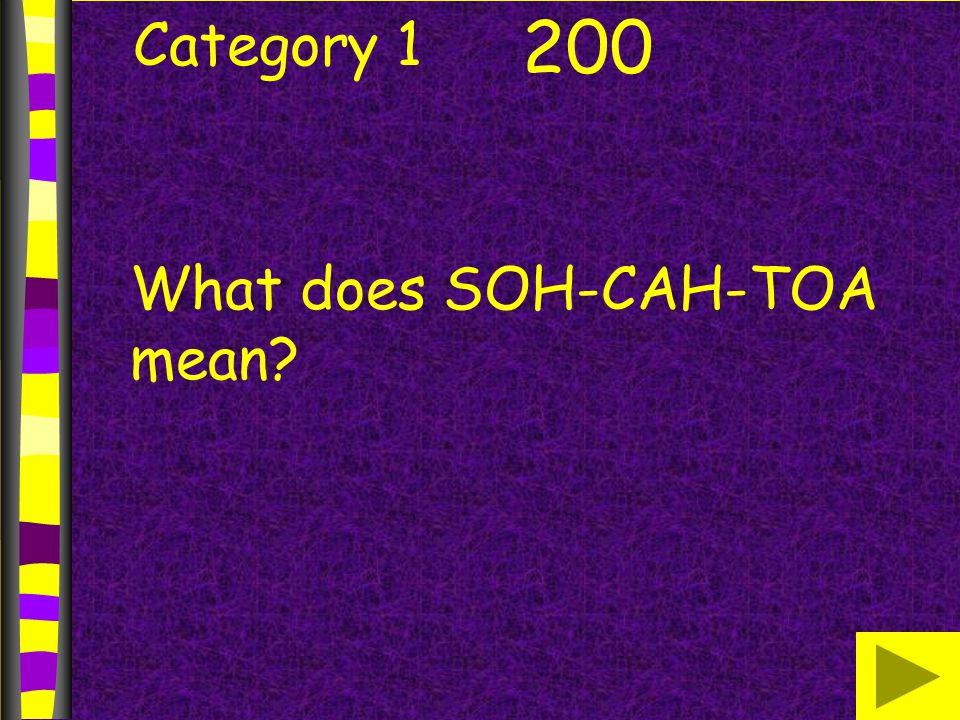 Category 1 200 What does SOH-CAH-TOA mean?