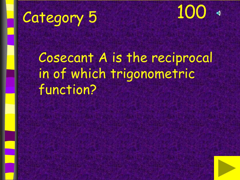 Category 5 100 Cosecant A is the reciprocal in of which trigonometric function?