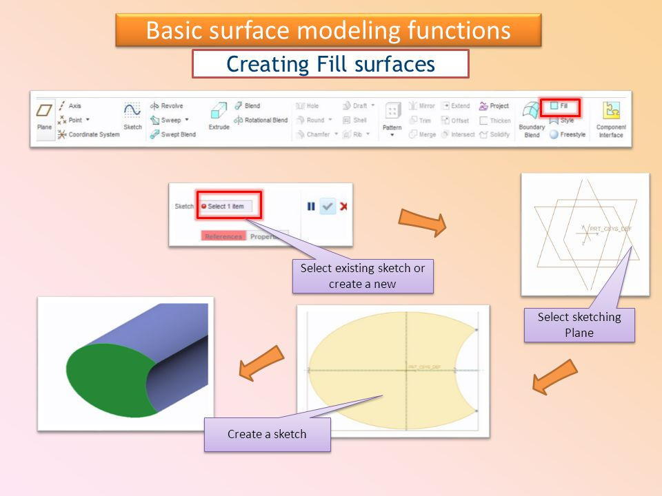 Creating Fill surfaces Select sketching Plane Create a sketch Select existing sketch or create a new Basic surface modeling functions