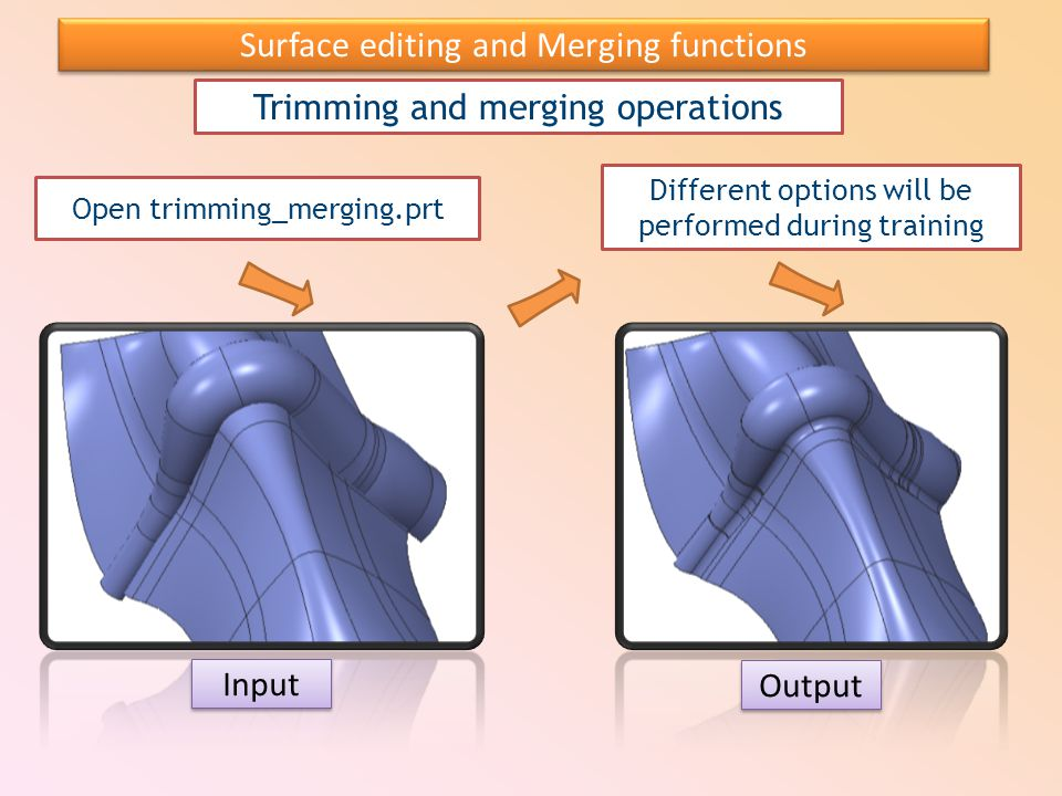 Surface editing and Merging functions Trimming and merging operations Input Output Open trimming_merging.prt Different options will be performed durin