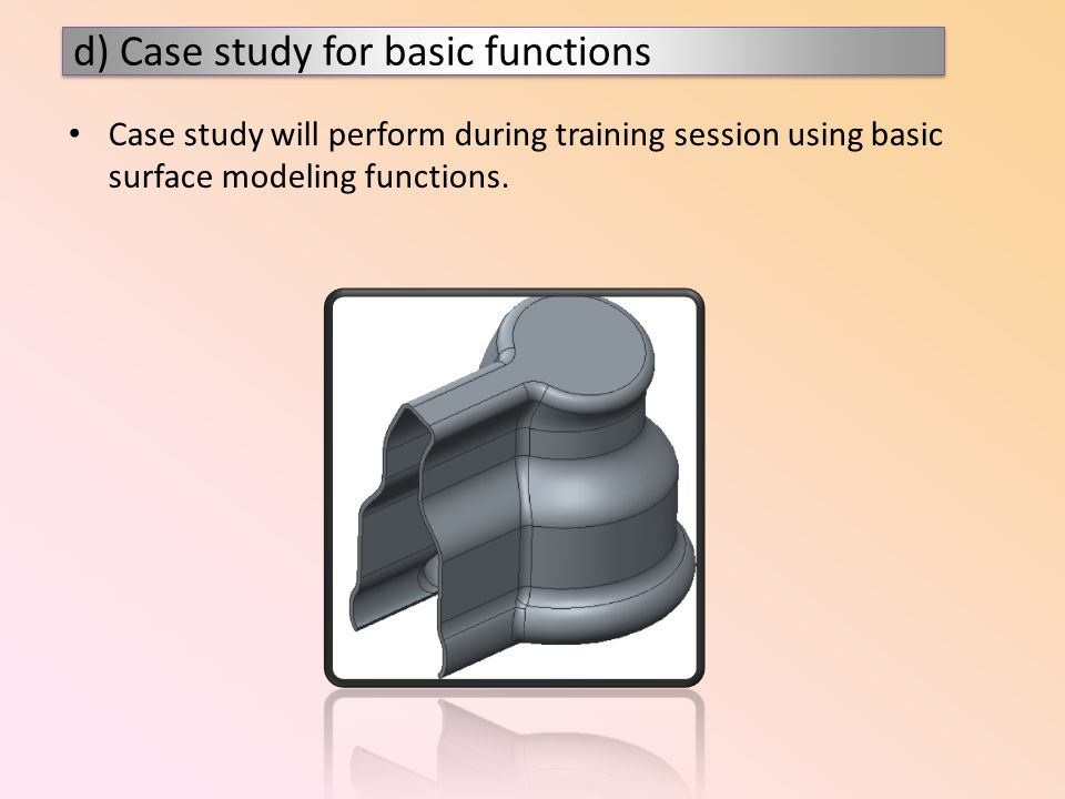 Case study will perform during training session using basic surface modeling functions.