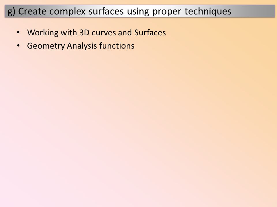 Working with 3D curves and Surfaces Geometry Analysis functions g) Create complex surfaces using proper techniques