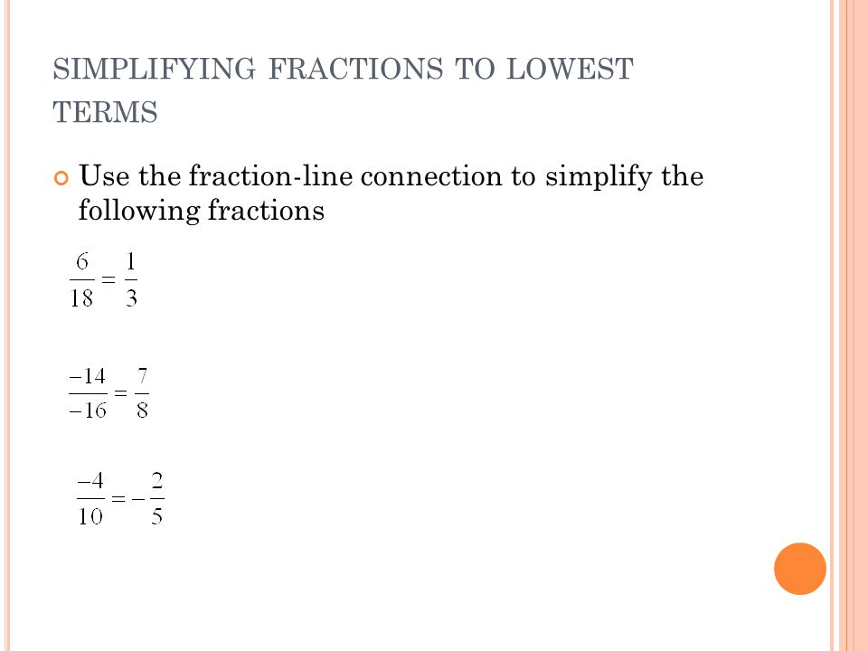 SIMPLIFYING FRACTIONS TO LOWEST TERMS Use the fraction-line connection to simplify the following fractions