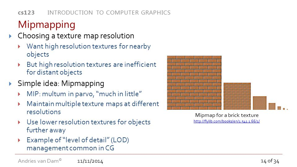 11/11/2014 cs123 INTRODUCTION TO COMPUTER GRAPHICS Andries van Dam © 14 of 34  Choosing a texture map resolution  Want high resolution textures for