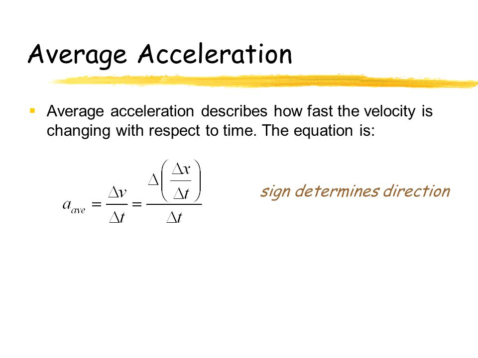 Average Acceleration  Average acceleration describes how fast the velocity is changing with respect to time.