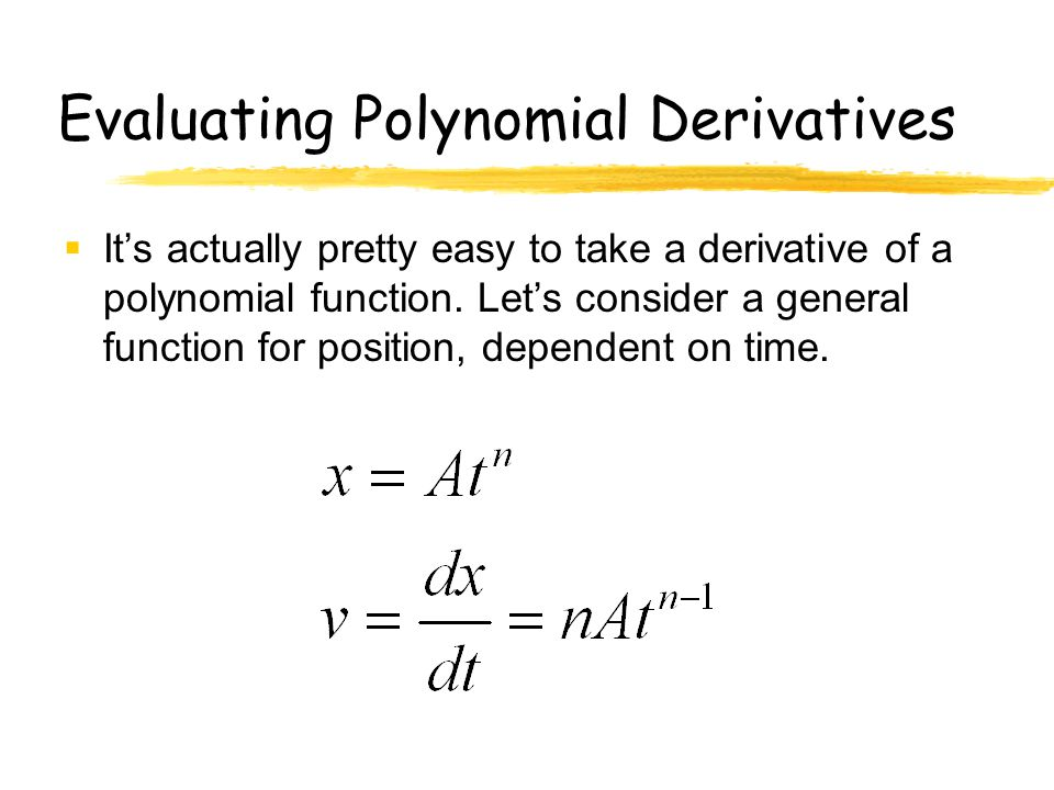 Evaluating Polynomial Derivatives  It's actually pretty easy to take a derivative of a polynomial function.