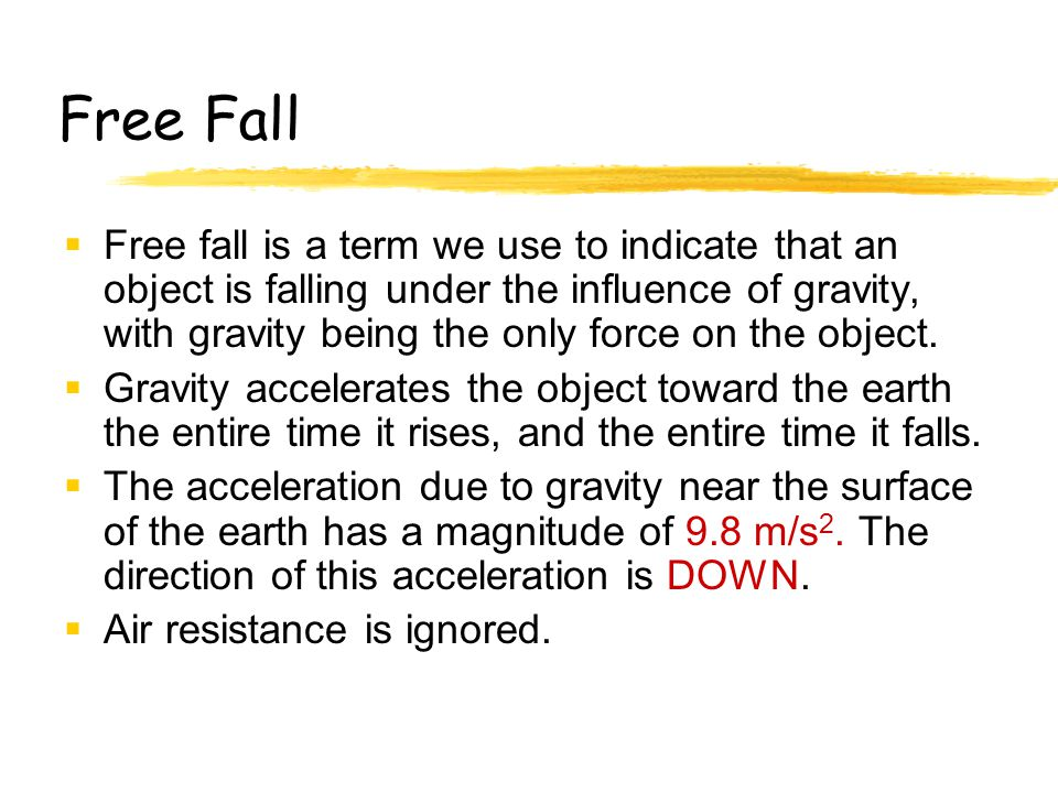Free Fall  Free fall is a term we use to indicate that an object is falling under the influence of gravity, with gravity being the only force on the object.
