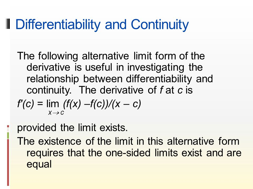 Differentiability and Continuity The following alternative limit form of the derivative is useful in investigating the relationship between differentiability and continuity.