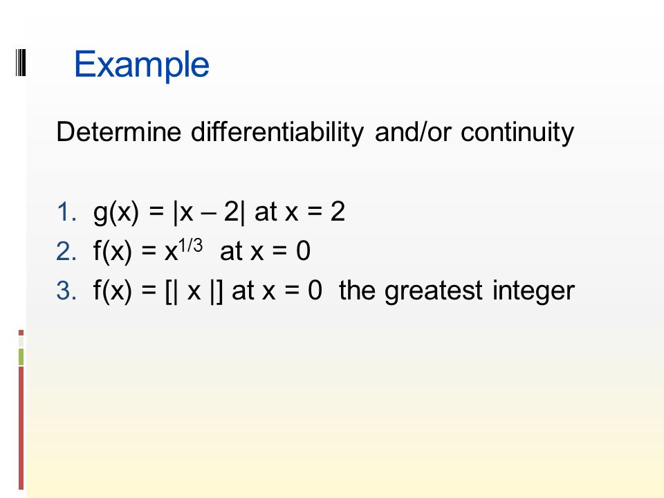 Example Determine differentiability and/or continuity 1.
