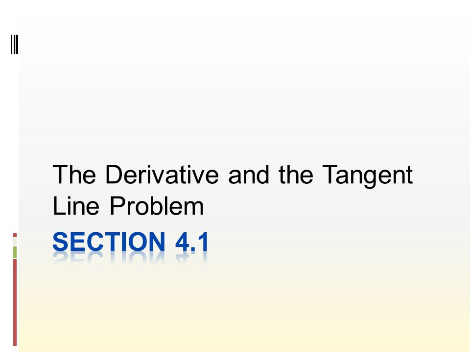 The Tangent Line Problem To find the tangent line of a curve at a point P, you need to find the slope of the tangent line at point P.