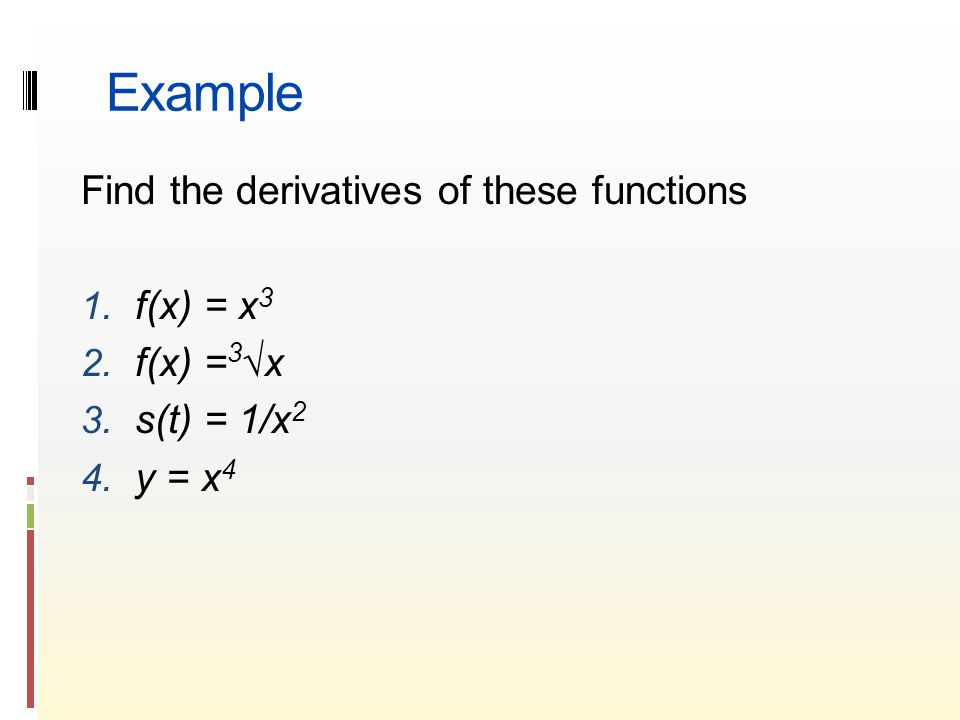 Example Find the derivatives of these functions 1.