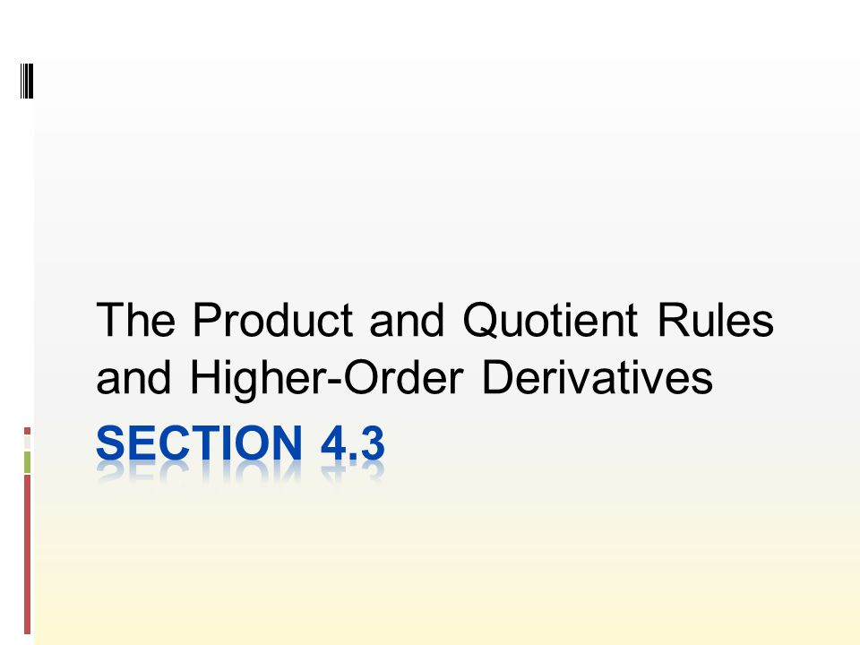 The Product and Quotient Rules and Higher-Order Derivatives