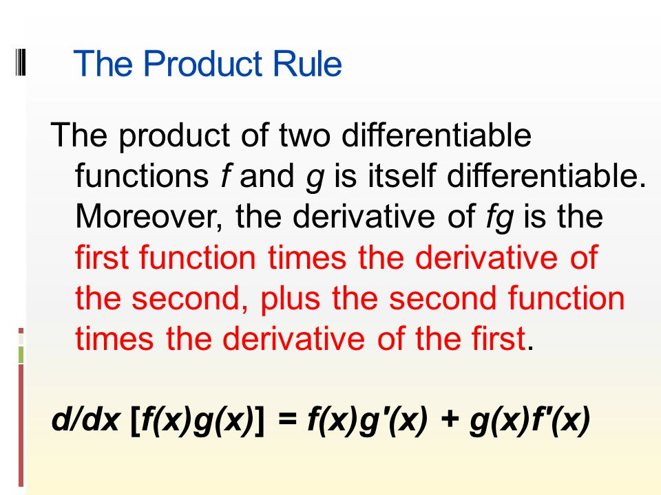 The Product Rule The product of two differentiable functions f and g is itself differentiable.