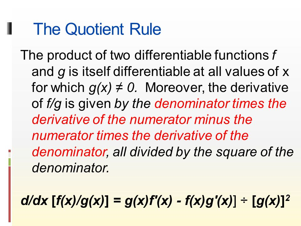 The Quotient Rule The product of two differentiable functions f and g is itself differentiable at all values of x for which g(x) ≠ 0.