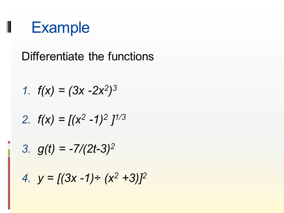 Example Differentiate the functions 1. f(x) = (3x -2x 2 ) 3 2.