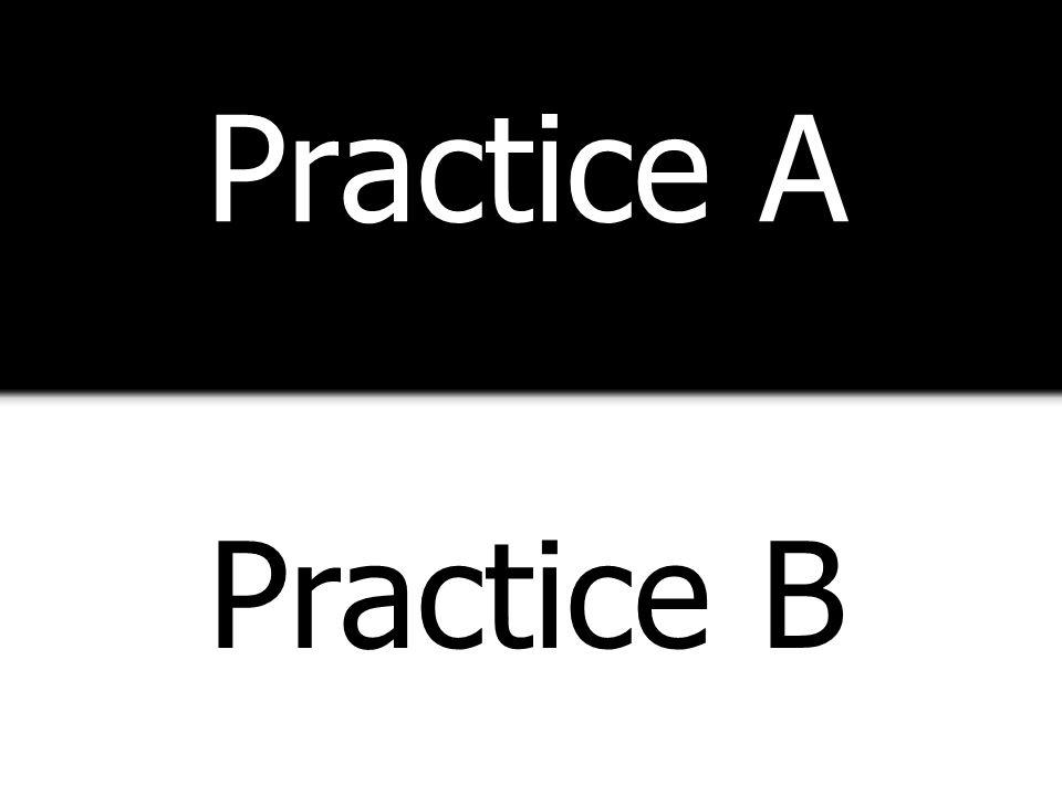 Practice A Practice B