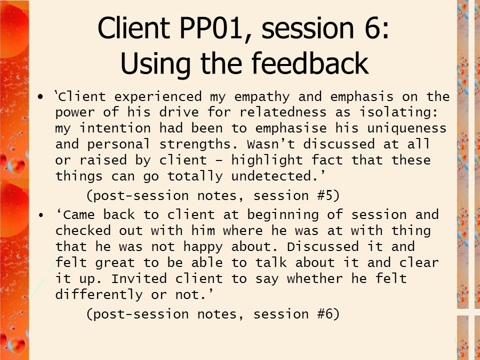Client PP01, session 6: Using the feedback ' Client experienced my empathy and emphasis on the power of his drive for relatedness as isolating: my int
