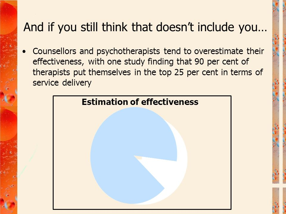 And if you still think that doesn't include you… Counsellors and psychotherapists tend to overestimate their effectiveness, with one study finding tha