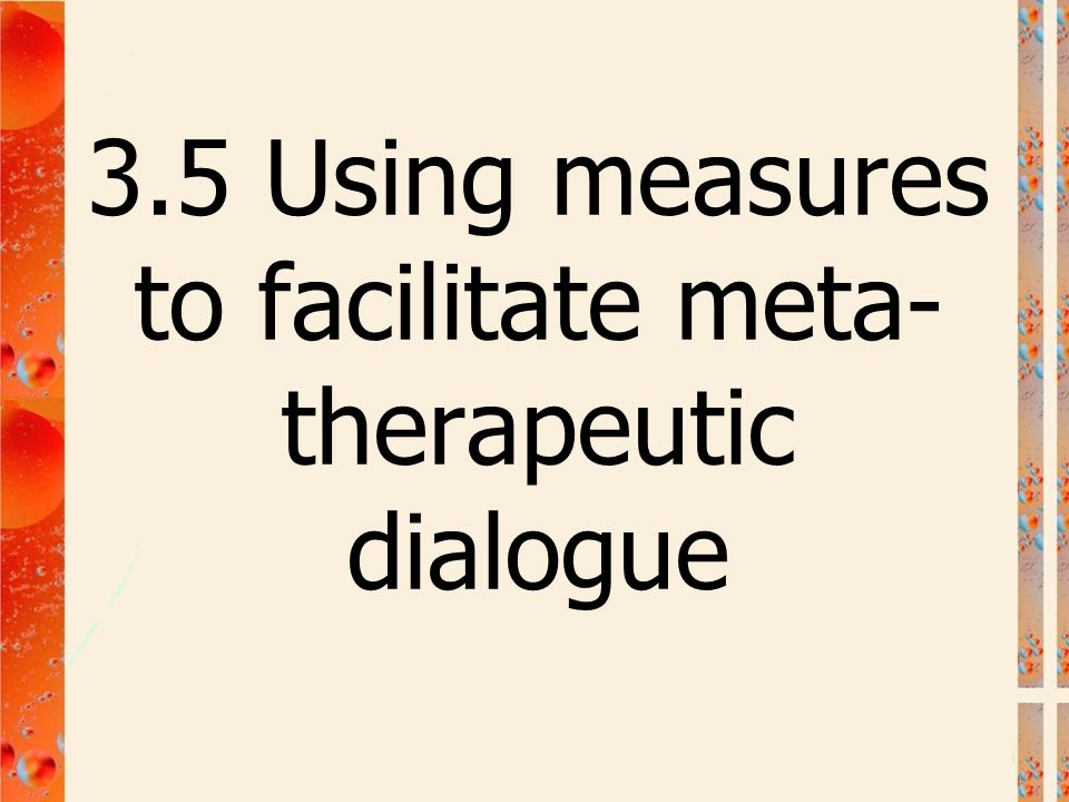 3.5 Using measures to facilitate meta- therapeutic dialogue