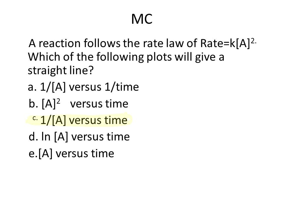 MC A reaction follows the rate law of Rate=k[A] 2.