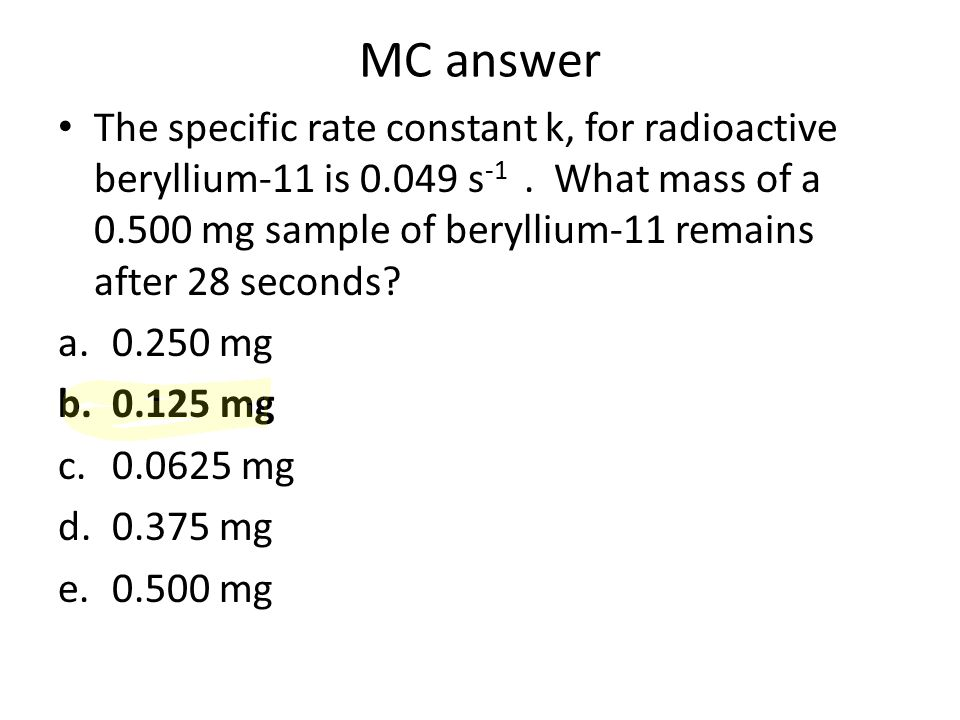 MC answer The specific rate constant k, for radioactive beryllium-11 is 0.049 s -1.
