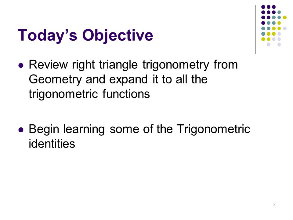 Evaluate trigonometric functions of acute angles.Use fundamental trigonometric identities.