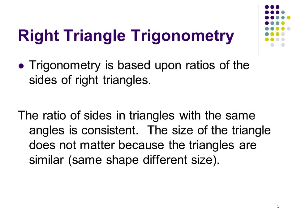 6 The six trigonometric functions of a right triangle, with an acute angle , are defined by ratios of two sides of the triangle.