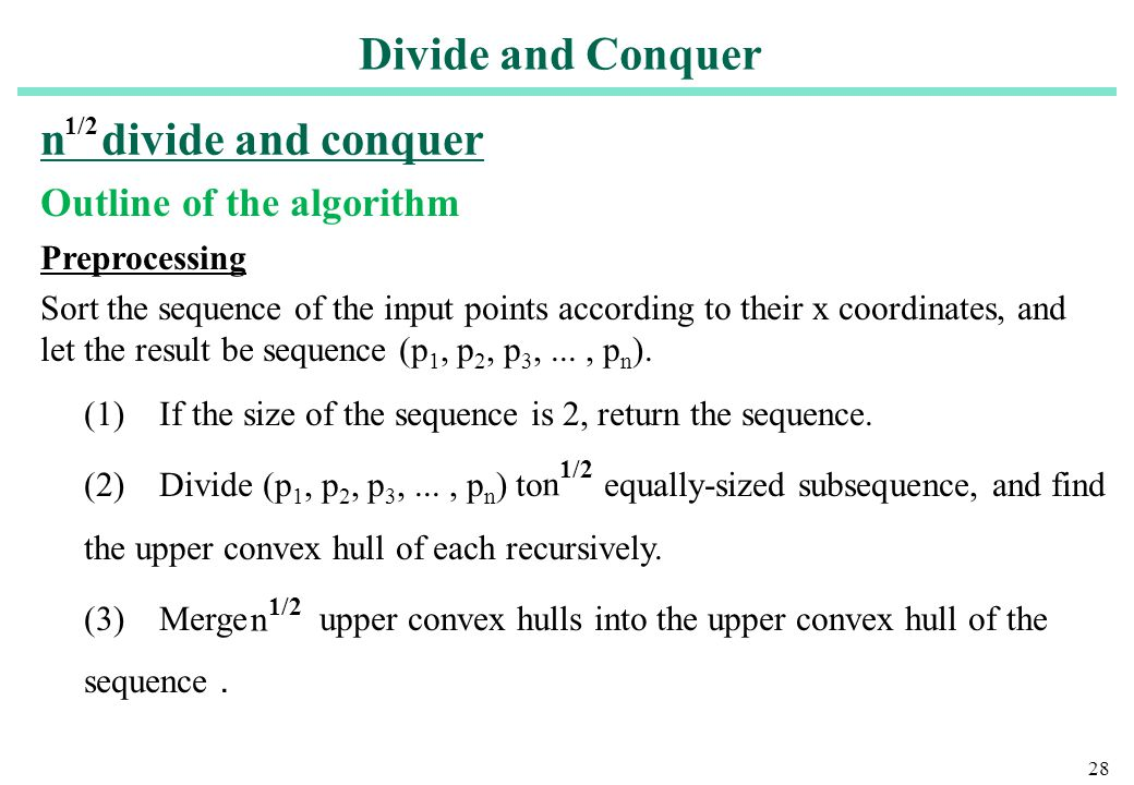 28 n divide and conquer Outline of the algorithm Preprocessing Sort the sequence of the input points according to their x coordinates, and let the res