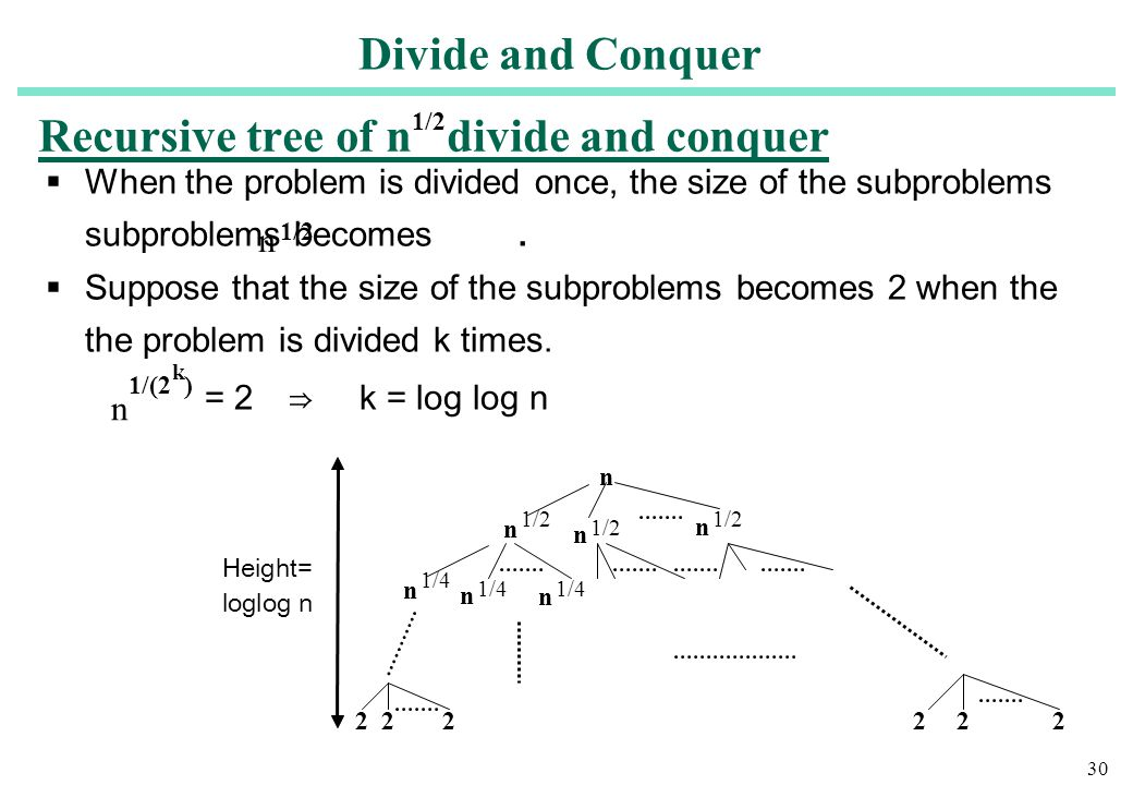 30  When the problem is divided once, the size of the subproblems becomes.  Suppose that the size of the subproblems becomes 2 when the problem is d