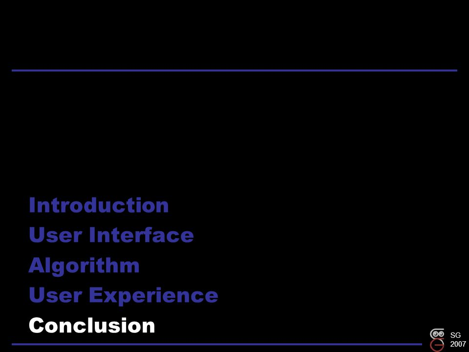 SG 2007 Introduction User Interface Algorithm User Experience Conclusion