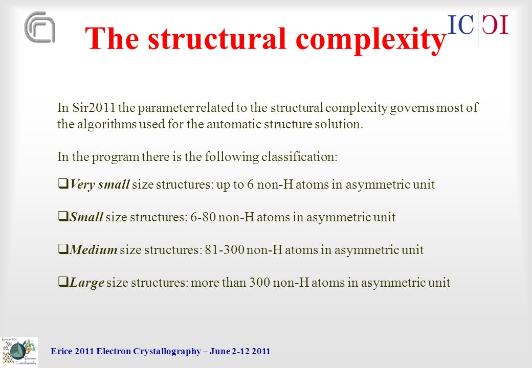 Erice 2011 Electron Crystallography – June 2-12 2011 The structural complexity In Sir2011 the parameter related to the structural complexity governs most of the algorithms used for the automatic structure solution.