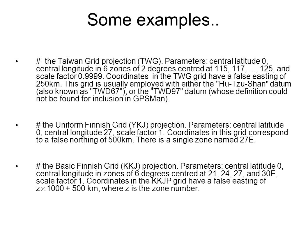 Some examples.. # the Taiwan Grid projection (TWG). Parameters: central latitude 0, central longitude in 6 zones of 2 degrees centred at 115, 117,...,