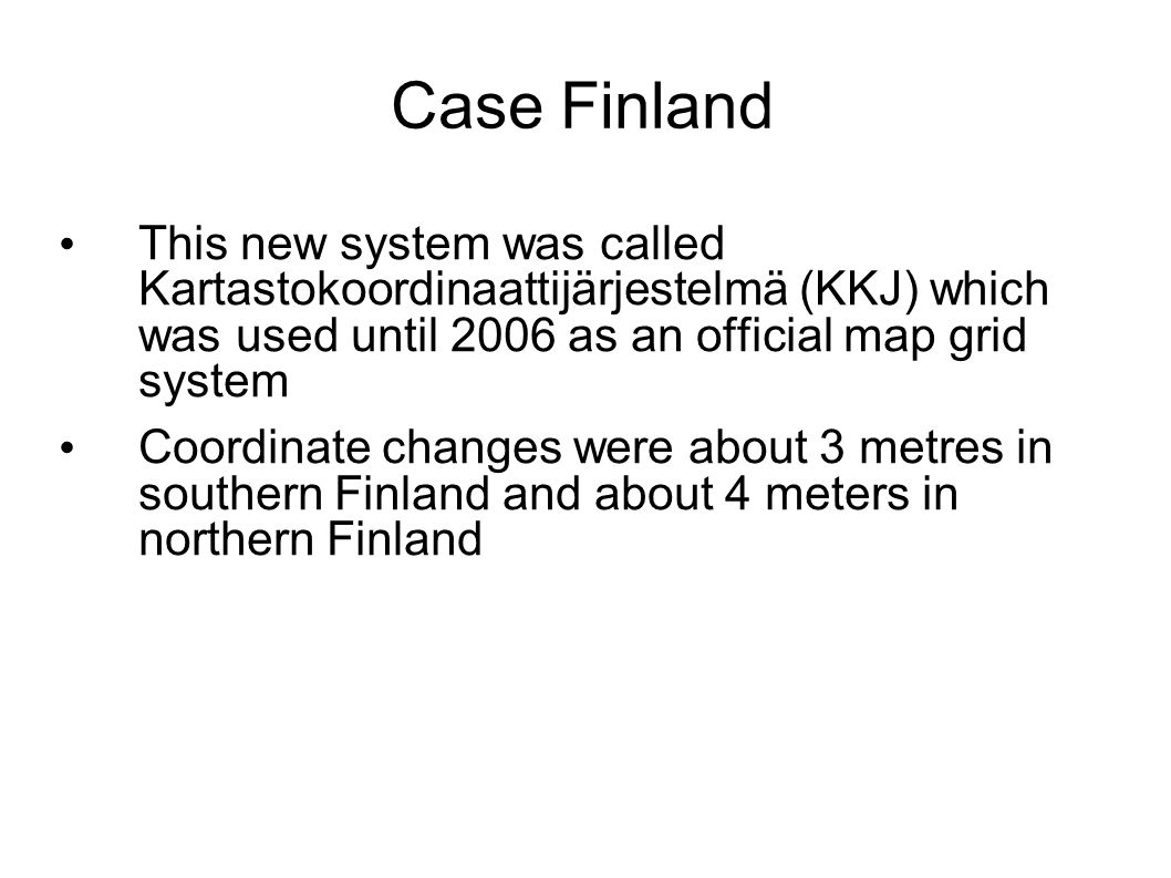 Case Finland This new system was called Kartastokoordinaattijärjestelmä (KKJ) which was used until 2006 as an official map grid system Coordinate chan